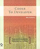 Coder to developer : tools and strategies for delivering your software