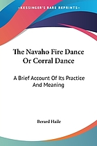 The Navaho fire dance, or corral dance : a brief account of its practice and meaning