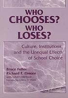 Who chooses? who loses? : culture, institutions, and the unequal effects of school choice
