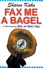 Fax me a bagel : a Ruby, the rabbi's wife mystery