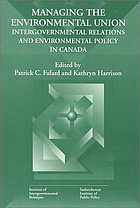 Managing the environmental union : intergovernmental relations and environmental policy in Canada