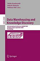 Data warehousing and knowledge discovery : 6th international conference, DaWak 2004 Zaragoza, Spain, September 1-2, 2004 proceedings