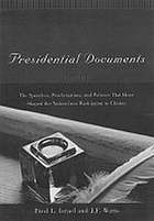 Presidential documents : the speeches, proclamations, and policies that have shaped the nation from Washington to ClintonPresidential documents
