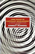 Long waves of capitalist development : the Marxist interpretation : based on the Marshall lectures given at the University of Cambridge, 1978
