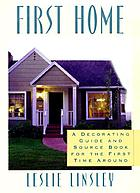 First home : a decorating guide and sourcebook for the first time around
