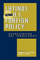 "Latinos and U.S. foreign policy : representing the ""homeland""?"