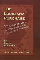 The Louisiana purchase and the exploration, early history and building of the West