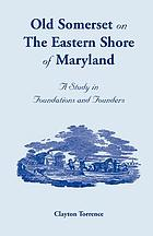 Old Somerset on the Eastern Shore of Maryland : a Study in Foundations and Founders