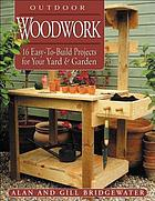 Outdoor woodwork : 16 easy-to-build projects for your yard & garden