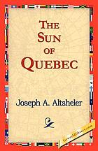 The sun of Quebec : a story of a great crisis