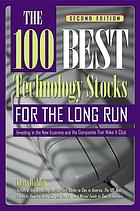 The 100 best technology stocks for the long run : investing in the new economy and the companies that make it click