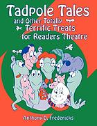 Tadpole tales and other totally terrific treats for readers theatre