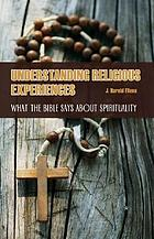 Understanding religious experiences : what the Bible says about spirituality