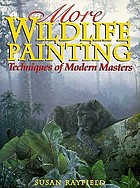 More wildlife painting : techniques of modern masters