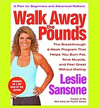 Walk away the pounds : [the breakthrough 6-week program that helps you burn fat, tone muscle, and feel great without dieting]