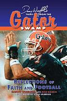 Danny Wuerffel's tales from the Gator swamp : reflections of faith and football