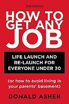How to get any job : life launch & relaunch for everyone under 30 (or how to avoid living in your parents' basement)