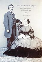 Kate Chase and William Sprague : politics and gender in a Civil War marriage