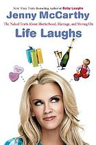 Life laughs : the naked truth about motherhood, marriage, and moving on