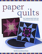 Paper quilts : turn traditional quilt motifs into contemporary cards and crafts