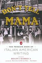 Don't tell mama! : the Penguin book of Italian American writing