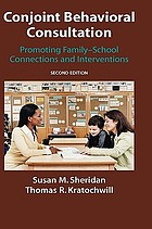 Conjoint behavioral consultation : promoting family-school connections and interventions