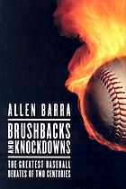Brushbacks and knockdowns : the greatest baseball debates of two centuries