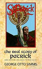 St. Patrick : the real story of Patrick, who became Ireland's patron saint