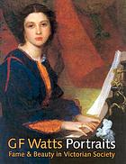 GF Watts portraits : fame & beauty in Victorian society