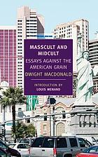 Masscult and midcult : essays against the American grain