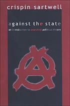 Against the state : an introduction to anarchist political theory