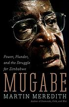 Mugabe : power, plunder, and the struggle for Zimbabwe