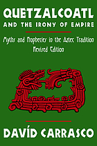 Quetzalcoatl and the irony of empire : myths and prophecies in the Aztec tradition