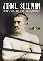 John L. Sullivan : the career of the first gloved heavyweight champion