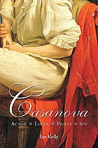 Casanova : actor, lover, priest, spy