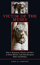 Victim of the muses : poet as scapegoat, warrior, and hero in Greco-Roman and Indo-European myth and history