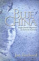 Blue china : single female migration to colonial Australia