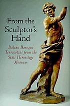 From the sculptor's hand : Italian Baroque terracottas from the State Hermitage Museum