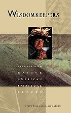 Wisdomkeepers : meetings with Native American spiritual elders