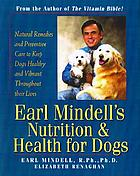 Earl Mindell's nutrition & health for dogs : keep your dog healthy and happy with natural preventative care and remedies