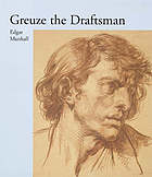 Greuze the draftsman : [published on the occasion of the exhibition Greuze the Draftsman in The Frick Collection, New York 14 May - 4 August 2002; The J. Paul Getty Museum, Los Angeles, 10 September - 1 December 2002]