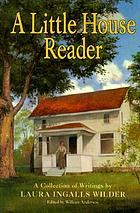 A Little house reader : a collection of writings