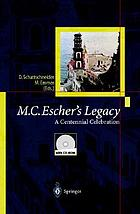 M.C. Escher's legacy : a centennial celebration : collection of articles coming from the M.C. Escher Centennial Conference, Rome, 1998