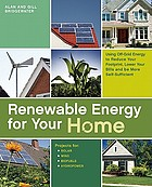 Renewable energy for your home : using off-grid energy to reduce your footprint, lower your bills and be more self-sufficient