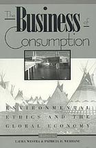 The business of consumption : environmental ethics and the global economy