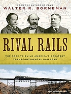 Rival rails the race to build America's greatest transcontinental railroad