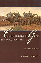 Cannoneers in gray : the field artillery of the Army of Tennessee, 1861-1865