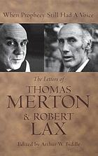 When prophecy still had a voice : the letters of Thomas Merton and Robert Lax