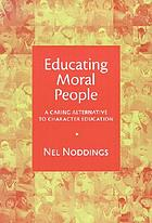 Educating moral people : a caring alternative to character education