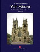"York Minster : an architectural history, c 1220-1500 : ""our magnificent fabrick"""
